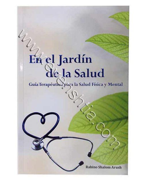 En el Jardín de la Salud – Guía Terapéutica para la Salud Física y Mental – el Rabino Arush